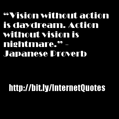 Vision without action is daydream